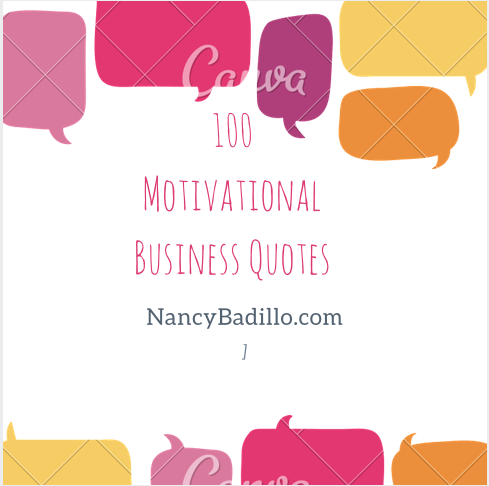 100 Motivational Business Quotes - Nancy Badillo